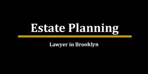 Brooklyn Estate Planning Lawyer